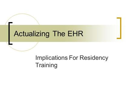 Actualizing The EHR Implications For Residency Training.