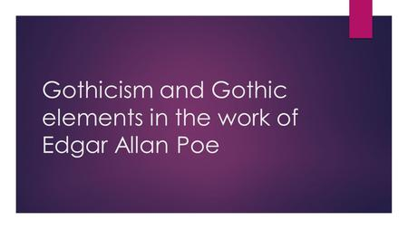 Gothicism and Gothic elements in the work of Edgar Allan Poe.