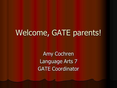 Welcome, GATE parents! Amy Cochren Language Arts 7 GATE Coordinator.