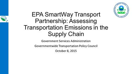 EPA SmartWay Transport Partnership: Assessing Transportation Emissions in the Supply Chain Government Services Administration Governmentwide Transportation.