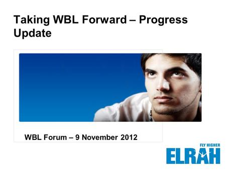 Taking WBL Forward – Progress Update Insert image here WBL Forum – 9 November 2012.