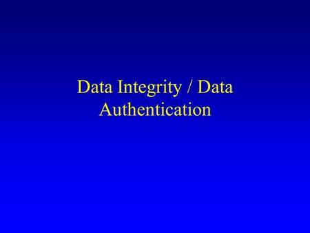 Data Integrity / Data Authentication. Definition Authentication (Signature) algorithm - A Verification algorithm - V Authentication key – k Verification.