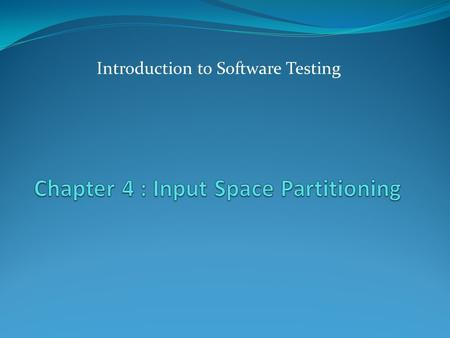Introduction to Software Testing. Introduction 2 Four Structures for Modeling Software Graphs Logic Input Space Syntax Use cases Specs Design Source Applied.