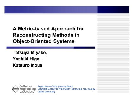 Department of Computer Science, Graduate School of Information Science & Technology, Osaka University A Metric-based Approach for Reconstructing Methods.