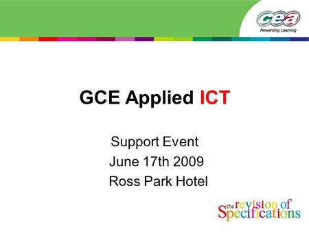 GCE Applied ICT Support Event June 17th 2009 Ross Park Hotel.