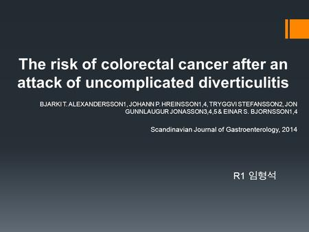 R1 임형석 The risk of colorectal cancer after an attack of uncomplicated diverticulitis BJARKI T. ALEXANDERSSON1, JOHANN P. HREINSSON1,4, TRYGGVI STEFANSSON2,