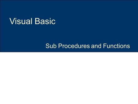 Sub Procedures and Functions Visual Basic. Sub Procedures Slide 2 of 26 Topic & Structure of the lesson Introduction to Modular Design Concepts Write.