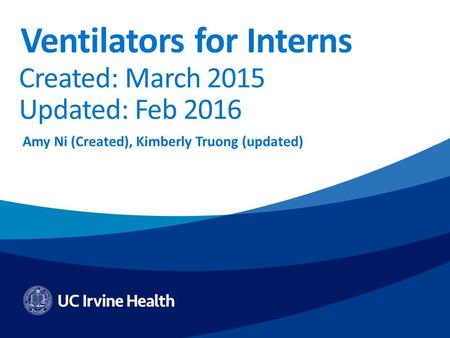 Ventilators for Interns Created: March 2015 Updated: Feb 2016 Amy Ni (Created), Kimberly Truong (updated)