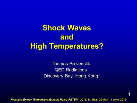 Shock Waves and High Temperatures? Thomas Prevenslik QED Radiations Discovery Bay, Hong Kong Pressure, Energy, Temperature, Extreme Rates (PETER – 2016)