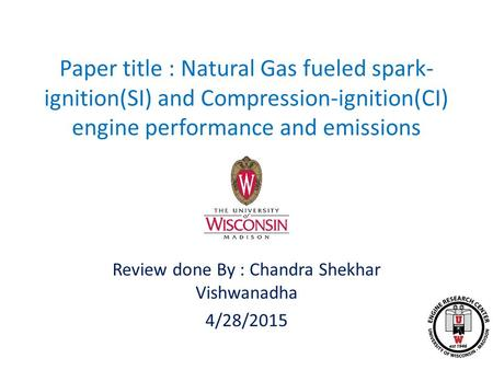 Paper title : Natural Gas fueled spark- ignition(SI) and Compression-ignition(CI) engine performance and emissions Review done By : Chandra Shekhar Vishwanadha.