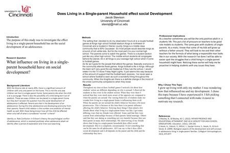 Does Living in a Single-parent Household effect social Development Jacob Stevison University of Cincinnati Introduction The purpose.