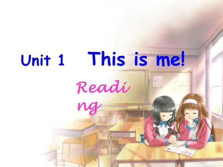 Unit 1 This is me! Readi ng. Listen and answer Listen to the tape and find out the answer to this question: 1.Who are they? 2.What are their names? They.