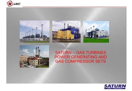 SATURN – GAS TURBINES POWER GENERATING AND GAS COMPRESSOR SETS.