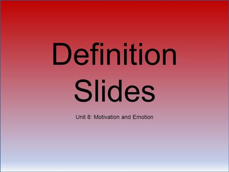 Definition Slides Unit 8: Motivation and Emotion.