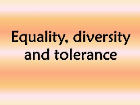 Equality, diversity and tolerance. Welcome to our 'Values' assembly A value is a principle that guides our thinking and behaviour.