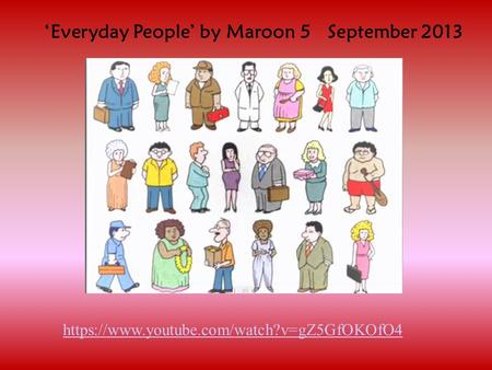 'Everyday People' by Maroon 5 September 2013 https://www.youtube.com/watch?v=gZ5GfOKOfO4.