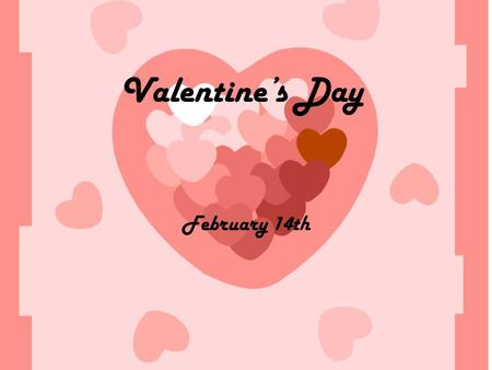 Valentine's Day February 14th. History of Valentine's Day.