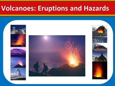 Volcanoes: Eruptions and Hazards. What is a volcano? A volcano is a vent or 'chimney' that connects molten rock (magma) from within the Earth ' s crust.