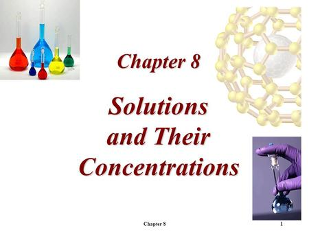 Chapter 81 Solutions and Their Concentrations Chapter 8.