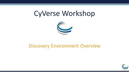 CyVerse Workshop Discovery Environment Overview. Welcome to the Discovery Environment A Simple Interface to Hundreds of Bioinformatics Apps, Powerful.
