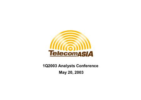 1Q2003 Analysts Conference May 20, 2003. 2 Content 1Q 2003 highlights 1Q 2003 financial summary TA Orange Focus going forward Q&A.