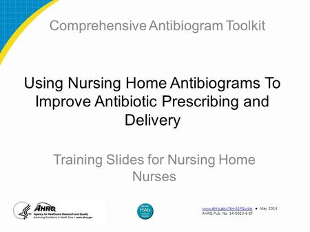 Using Nursing Home Antibiograms To Improve Antibiotic Prescribing and Delivery Training Slides for Nursing Home Nurses Comprehensive Antibiogram Toolkit.
