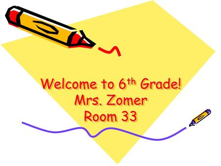 Welcome to 6 th Grade! Mrs. Zomer Room 33. Purpose The purpose of Back to School Night is to give parents/guardians a brief overview of sixth grade and.