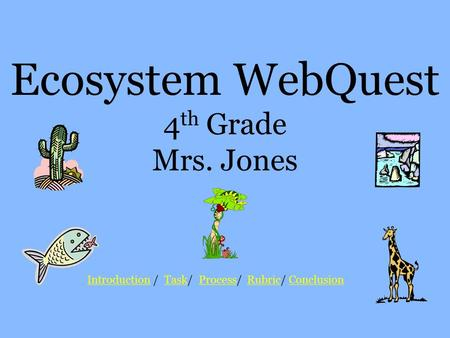 Ecosystem WebQuest 4th Grade Mrs. Jones