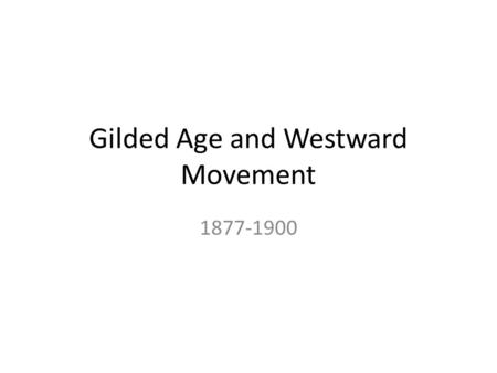 Gilded Age and Westward Movement 1877-1900. Unit Vocabulary Settlement – permanent concentrations of people in one place Immigration – the movement of.