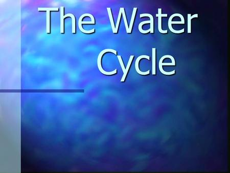 The Water Cycle The Water Cycle Arguably the most important natural phenomenon on Earth, the water cycle, also known as the hydrologic cycle, describes.