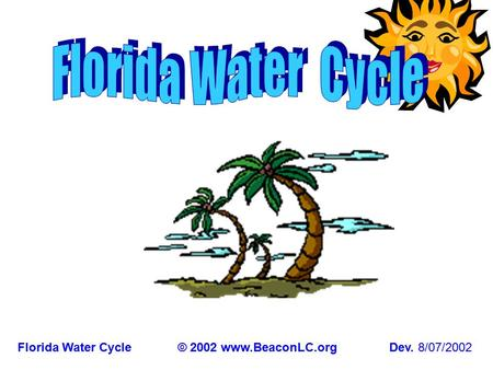 Florida Water Cycle© 2002 www.BeaconLC.orgDev. 8/07/2002.