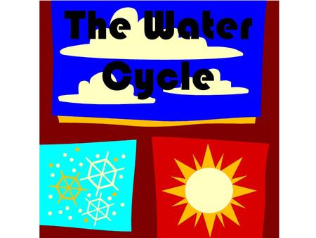 The Water Cycle. In your notebook: List what you know about the water cycle.