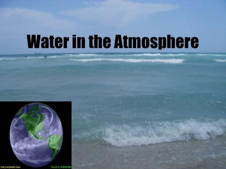 Water in the Atmosphere. Earth's surface is covered mainly by water. Oceans cover about 70% of our planet's surface.