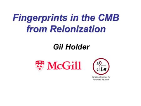 Fingerprints in the CMB from Reionization Gil Holder.
