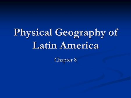 Physical Geography of Latin America Chapter 8. Physical Map Page 190 Page 190.