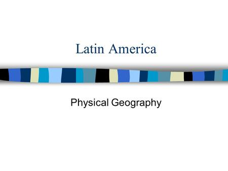 Latin America Physical Geography. Regions If we look at physical geography Latin America has four distinct regions: What are the four regions? A.Mexico.