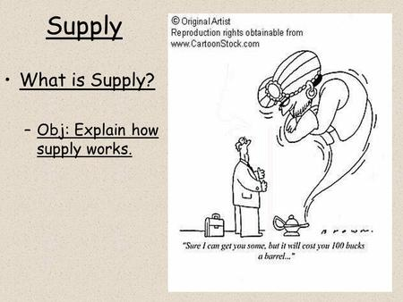 Supply What is Supply? –Obj: Explain how supply works.