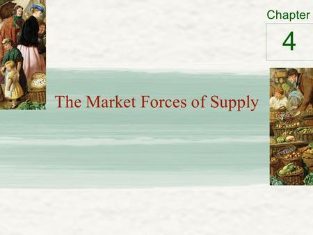 Chapter The Market Forces of Supply 4. Supply Supply schedule - a table – Relationship between Price of a good Quantity supplied Supply curve - a graph.
