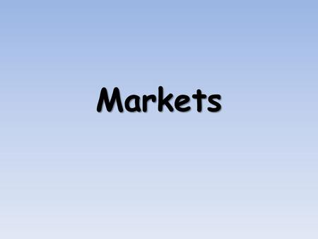 Markets. A market is where buyers and sellers meet to exchange products These buyers and sellers negotiate a price that each is happy with, and then exchange.