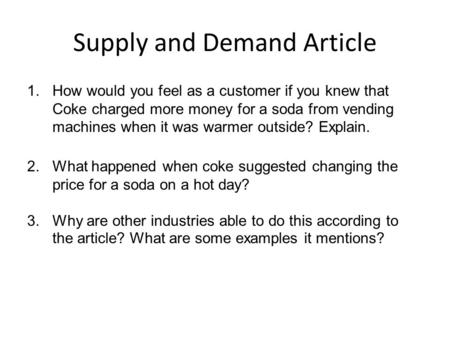 Supply and Demand Article 1.How would you feel as a customer if you knew that Coke charged more money for a soda from vending machines when it was warmer.