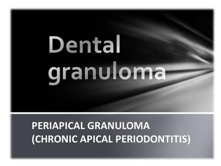 PERIAPICAL GRANULOMA (CHRONIC APICAL PERIODONTITIS)