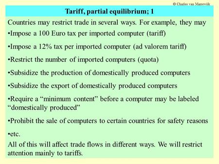  Charles van Marrewijk Tariff, partial equilibrium; 1 Countries may restrict trade in several ways. For example, they may Impose a 100 Euro tax per imported.