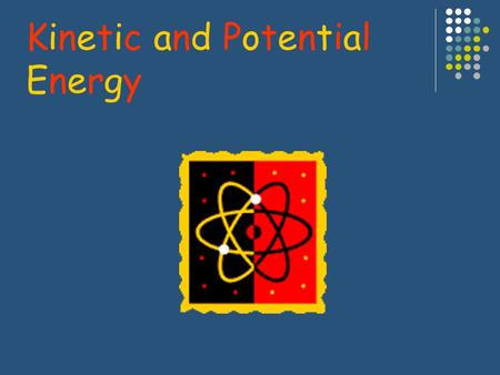 Kinetic and Potential Energy What is Energy? What does it mean if you have a lot of energy? For students it means you can run around, lift weights and.