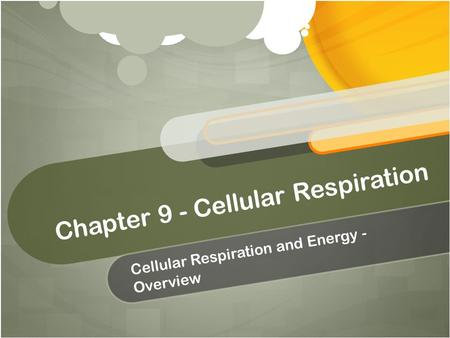 Chapter 9 - Cellular Respiration Cellular Respiration and Energy - Overview.