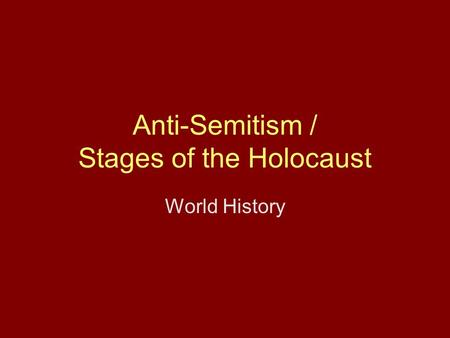 Anti-Semitism / Stages of the Holocaust World History.