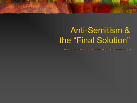 "Anti-Semitism & the ""Final Solution"". Anti-Semitism Definition hostility or prejudice towards Jews History existed since Middle Ages widespread in Christian."