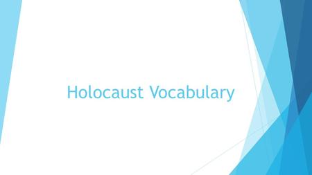 Holocaust Vocabulary. Anti Semitism  Extreme or irrational prejudices or discrimination against Jews.