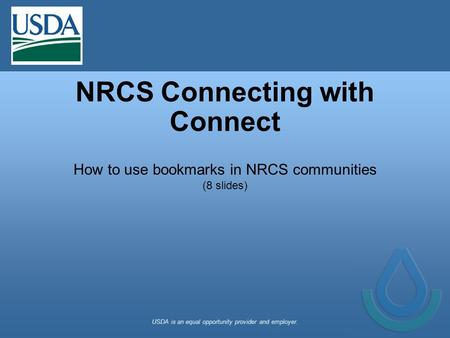 NRCS Connecting with Connect How to use bookmarks in NRCS communities (8 slides) USDA is an equal opportunity provider and employer.