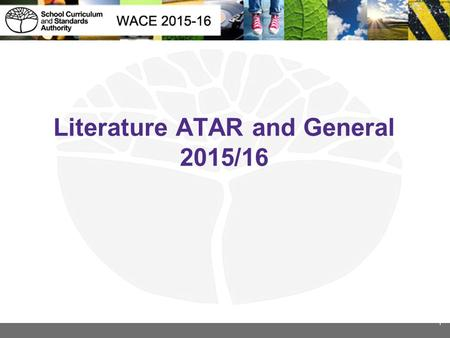 Literature ATAR and General 2015/16 1. Webinar preparation In preparation for the webinar it is expected that participants will have: Reviewed the relevant.