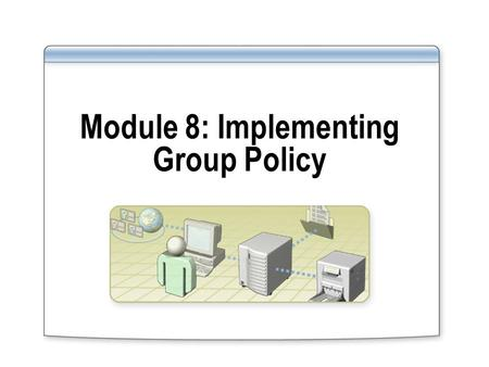 Module 8: Implementing Group Policy. Overview Multimedia: Introduction to Group Policy Implementing Group Policy Objects Implementing GPOs on a Domain.